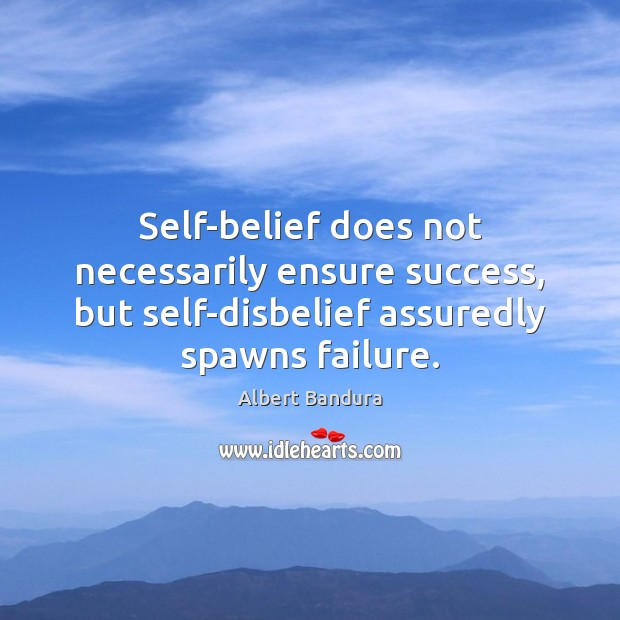 Self-belief does not necessarily ensure success, but self-disbelief assuredly spawns failure. Albert Bandura Picture Quote