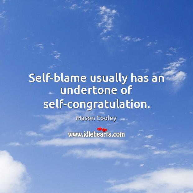 Self-blame usually has an undertone of self-congratulation. Image