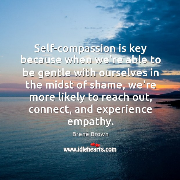 Image, Self-compassion is key because when we're able to be gentle with ourselves