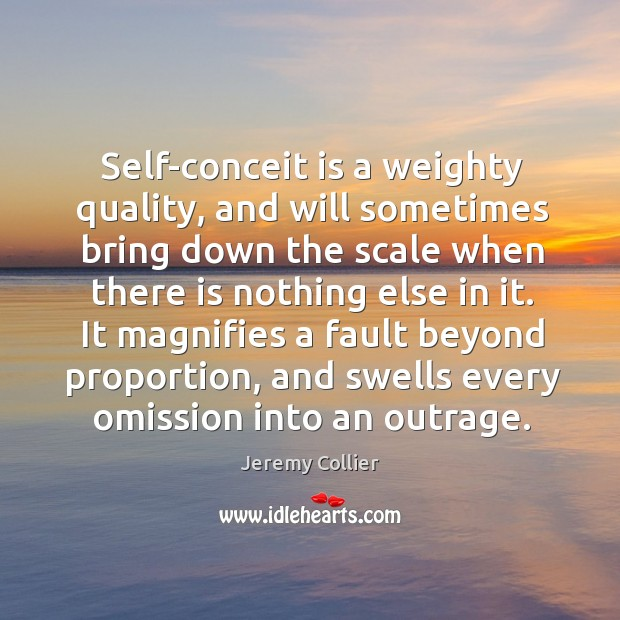 Self-conceit is a weighty quality, and will sometimes bring down the scale Image