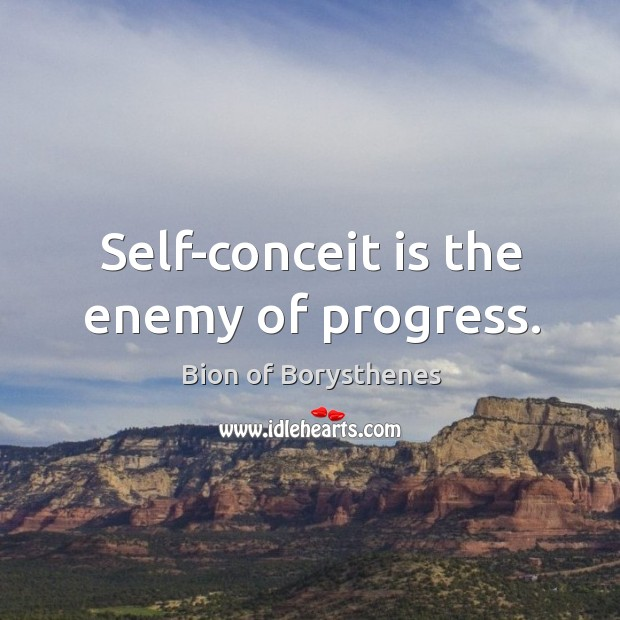 Image, Self-conceit is the enemy of progress.