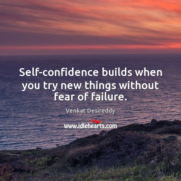 Self-confidence builds when you try new things without fear of failure. Positive Quotes Image