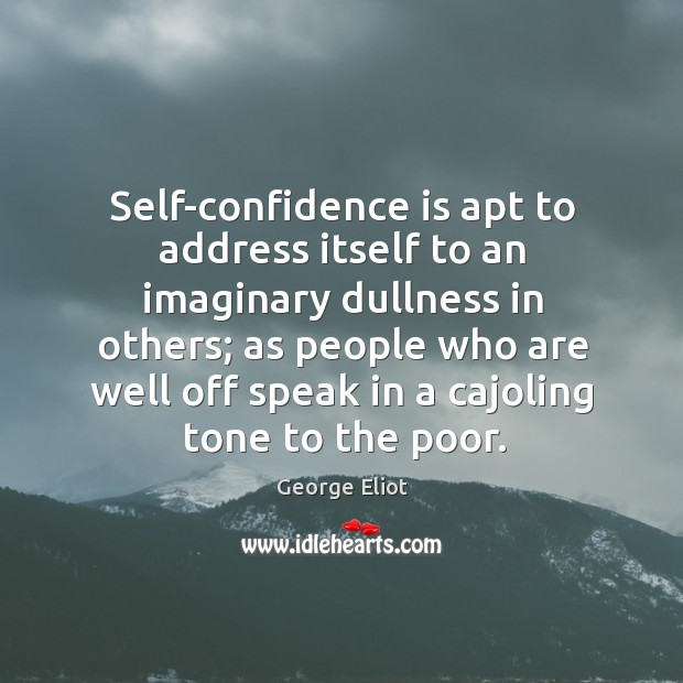 Self-confidence is apt to address itself to an imaginary dullness in others; Image
