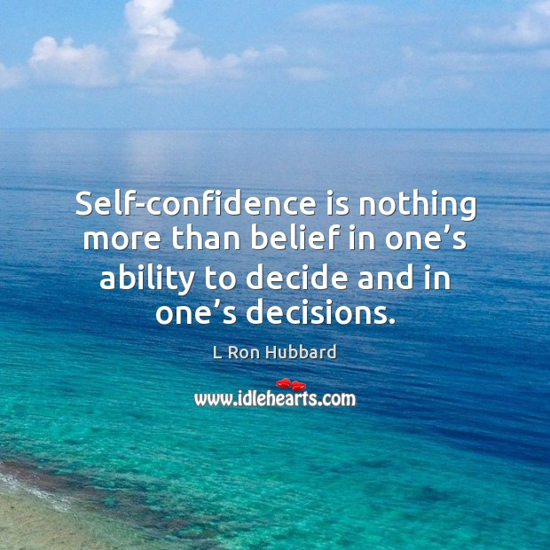 Self-confidence is nothing more than belief in one's ability to decide L Ron Hubbard Picture Quote