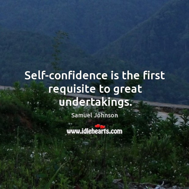 Image, Self-confidence is the first requisite to great undertakings.
