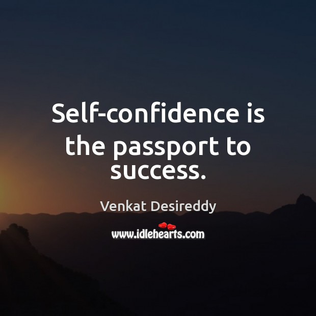 Self-confidence is the passport to success. Venkat Desireddy Picture Quote