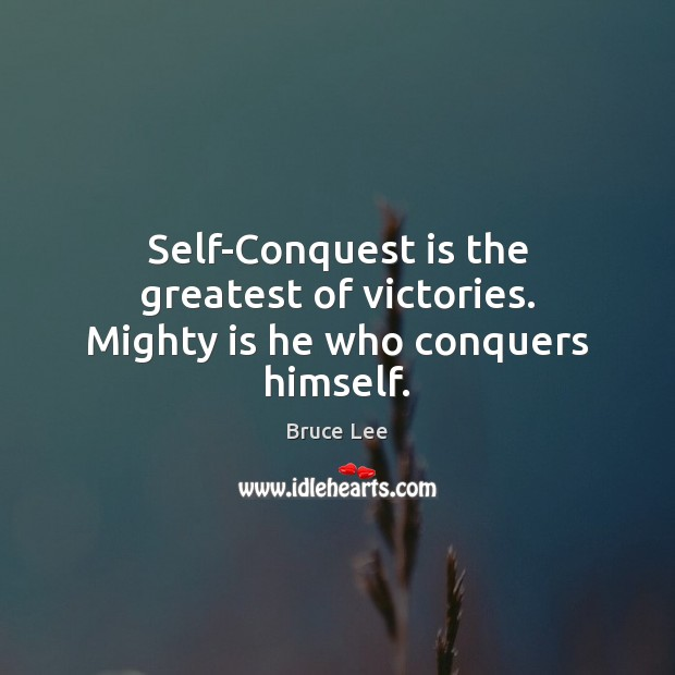 Self-Conquest is the greatest of victories. Mighty is he who conquers himself. Image