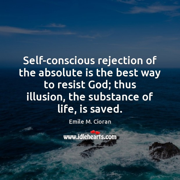 Self-conscious rejection of the absolute is the best way to resist God; Emile M. Cioran Picture Quote