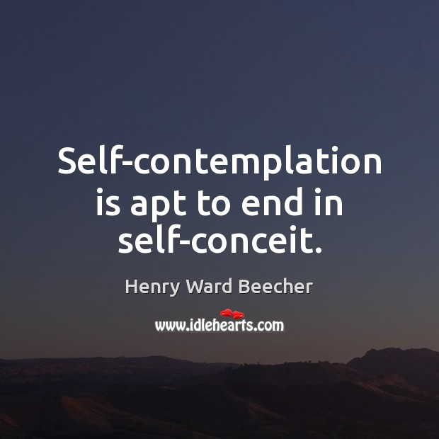 Image, Self-contemplation is apt to end in self-conceit.