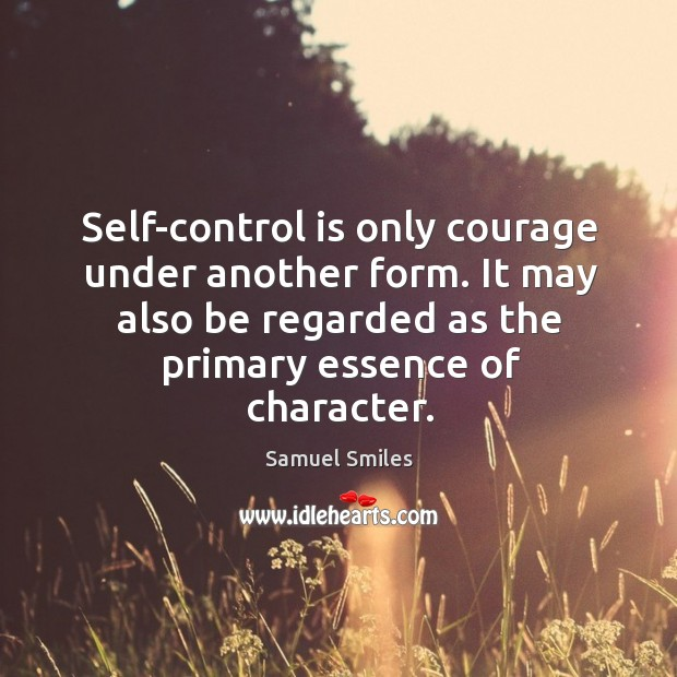 Self-control is only courage under another form. It may also be regarded Self-Control Quotes Image