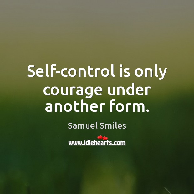 Self-control is only courage under another form. Samuel Smiles Picture Quote