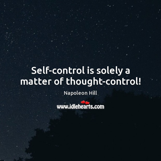 Self-control is solely a matter of thought-control! Self-Control Quotes Image