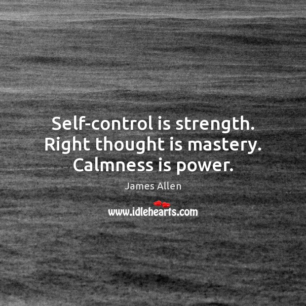 Self-control is strength. Right thought is mastery. Calmness is power. Self-Control Quotes Image