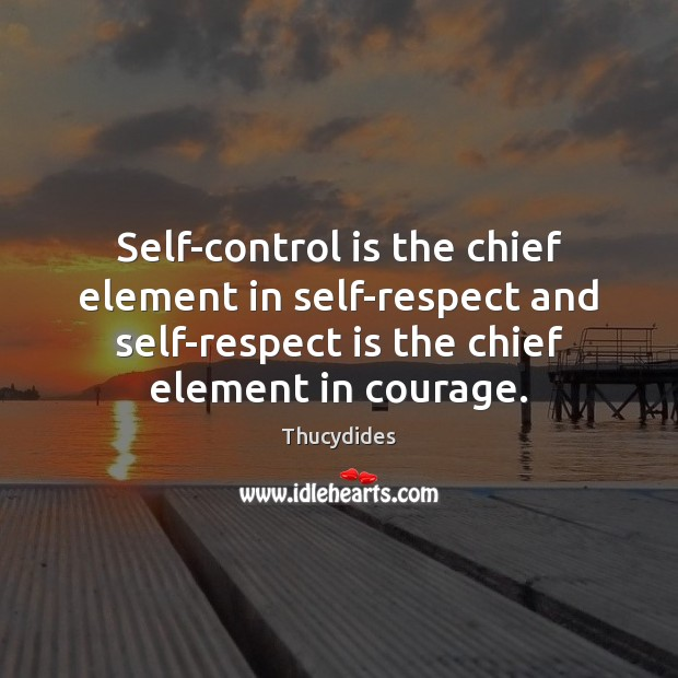 Image, Self-control is the chief element in self-respect and self-respect is the chief