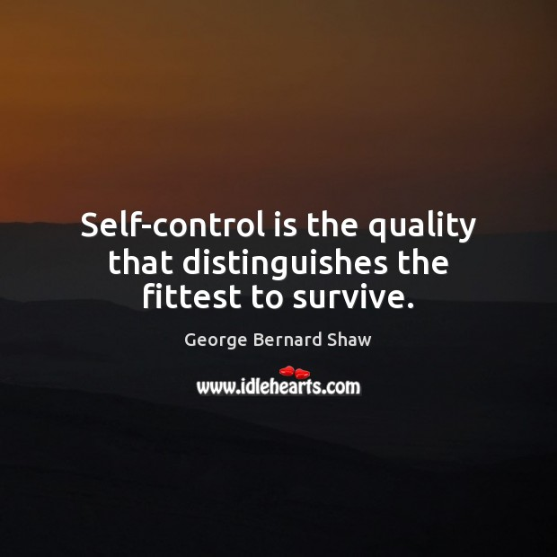 Self-control is the quality that distinguishes the fittest to survive. Self-Control Quotes Image