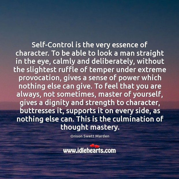 Self-Control is the very essence of character. To be able to look Self-Control Quotes Image