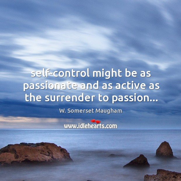 Self-control might be as passionate and as active as the surrender to passion… Image
