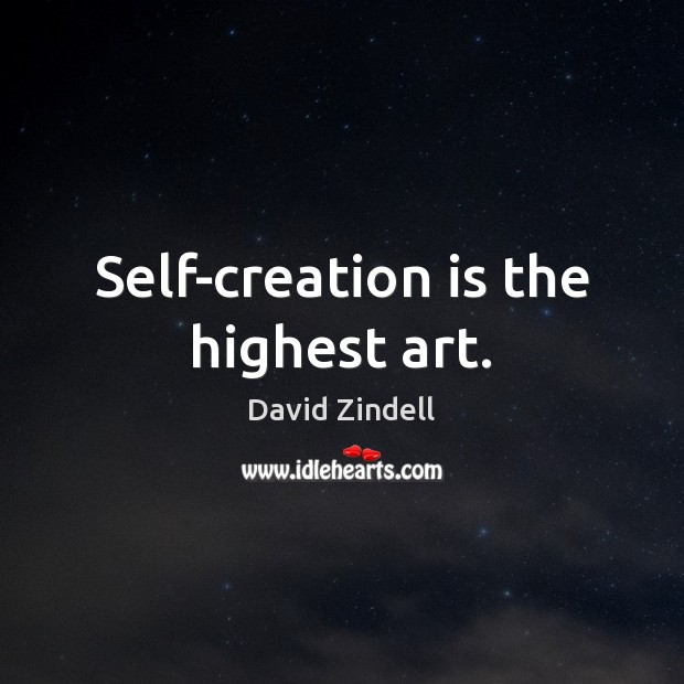 Self-creation is the highest art. Image