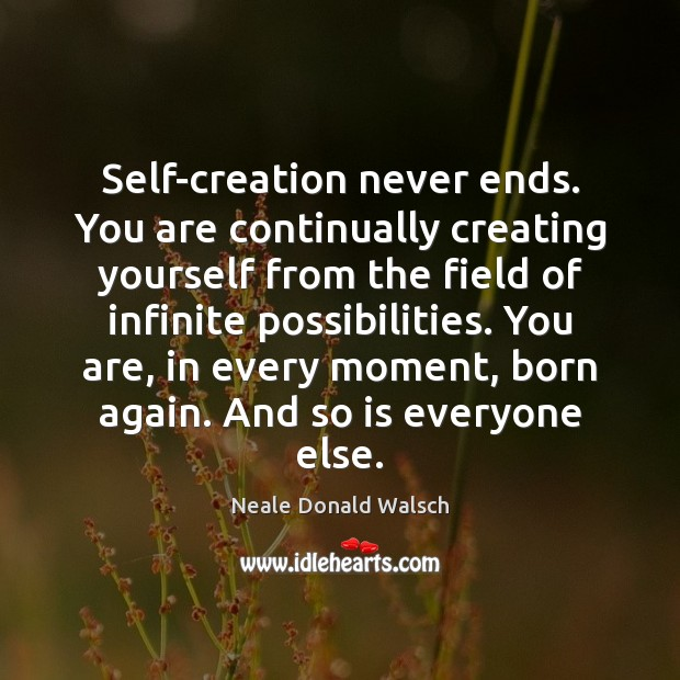 Image, Self-creation never ends. You are continually creating yourself from the field of