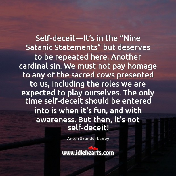 """Self-deceit—It's in the """"Nine Satanic Statements"""" but deserves to be Anton Szandor LaVey Picture Quote"""