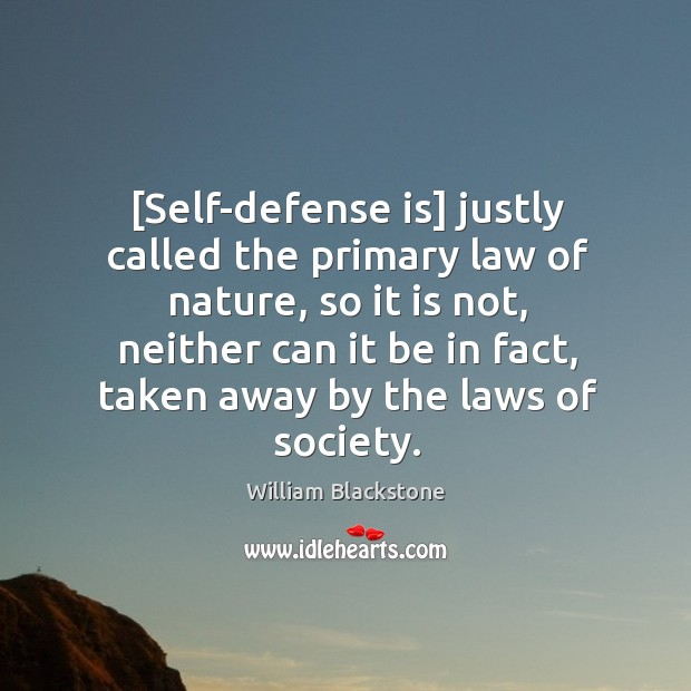 [Self-defense is] justly called the primary law of nature, so it is Image