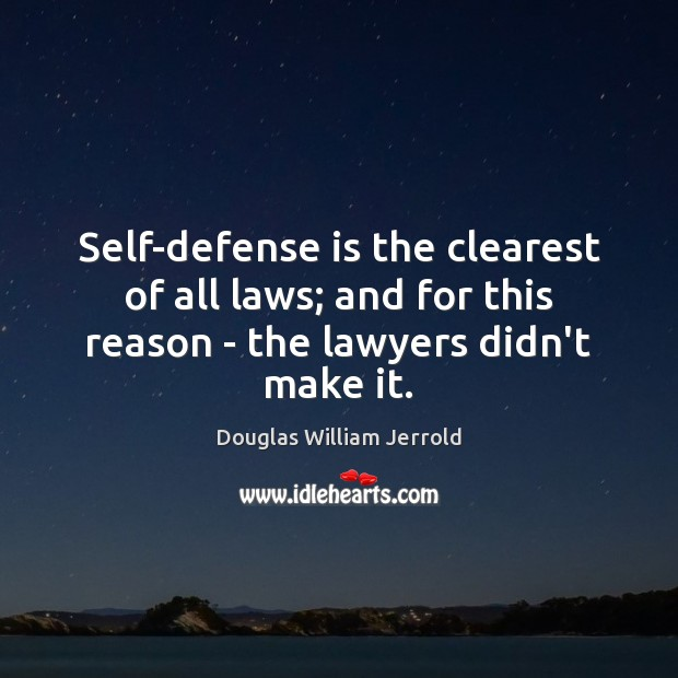 Image, Self-defense is the clearest of all laws; and for this reason –