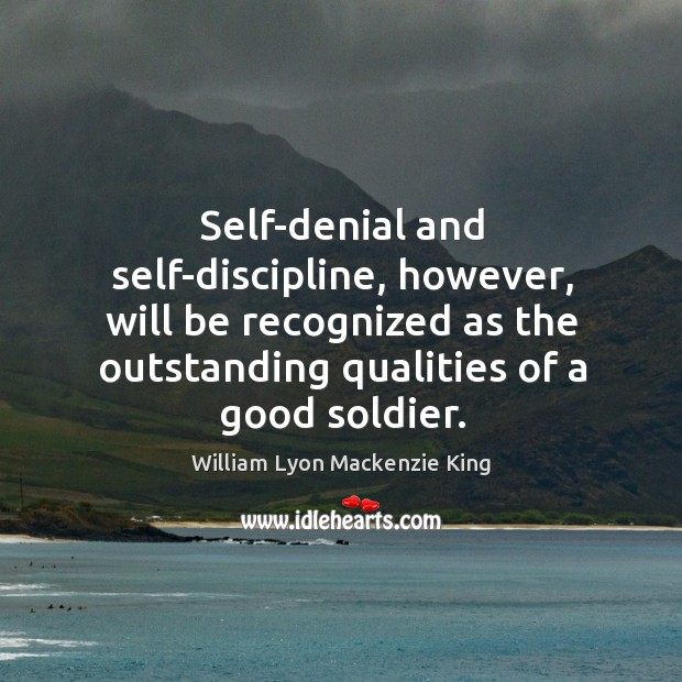 Self-denial and self-discipline, however, will be recognized as the outstanding qualities of a good soldier. Image