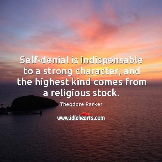 Image, Self-denial is indispensable to a strong character, and the highest kind comes from a religious stock.