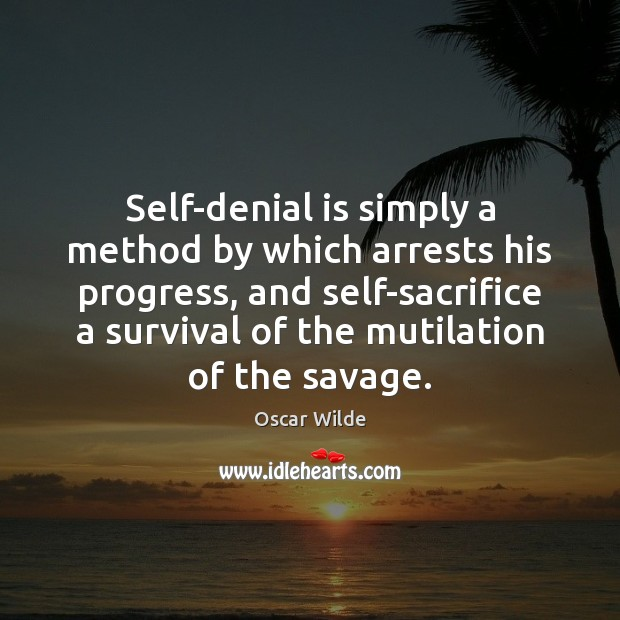 Image, Self-denial is simply a method by which arrests his progress, and self-sacrifice