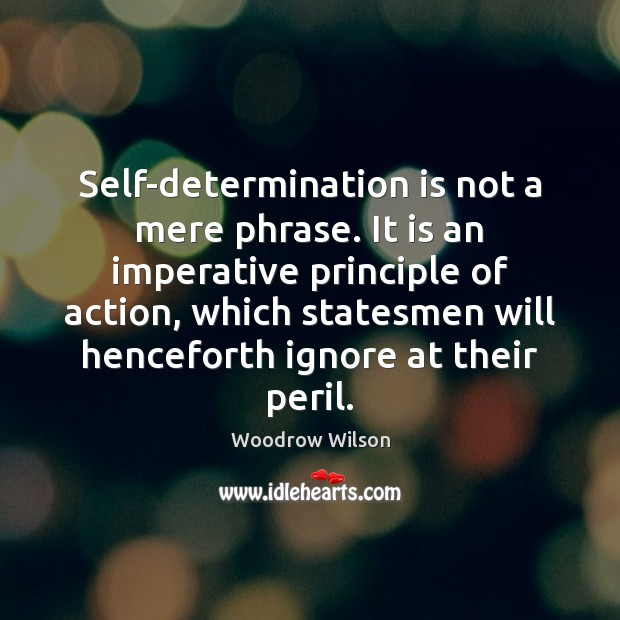 Image, Self-determination is not a mere phrase. It is an imperative principle of