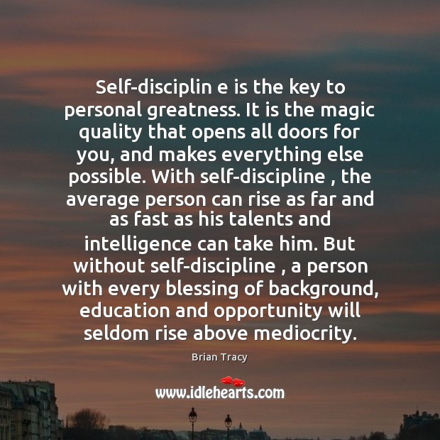 Image, Self-disciplin e is the key to personal greatness. It is the magic