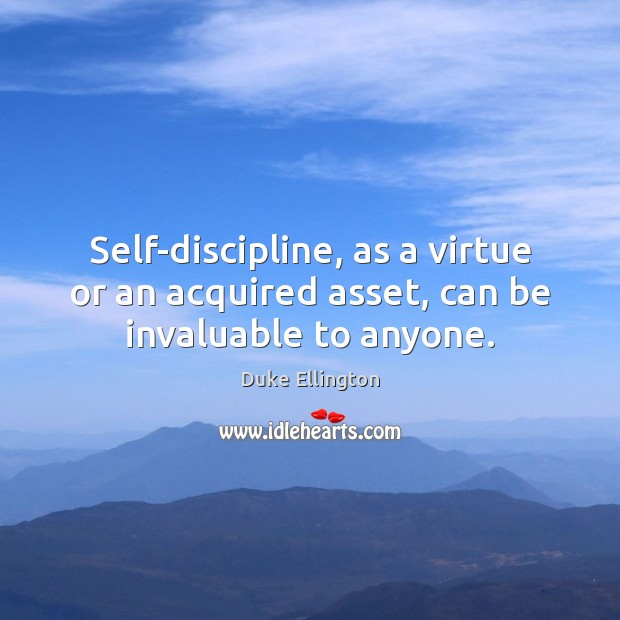Self-discipline, as a virtue or an acquired asset, can be invaluable to anyone. Image