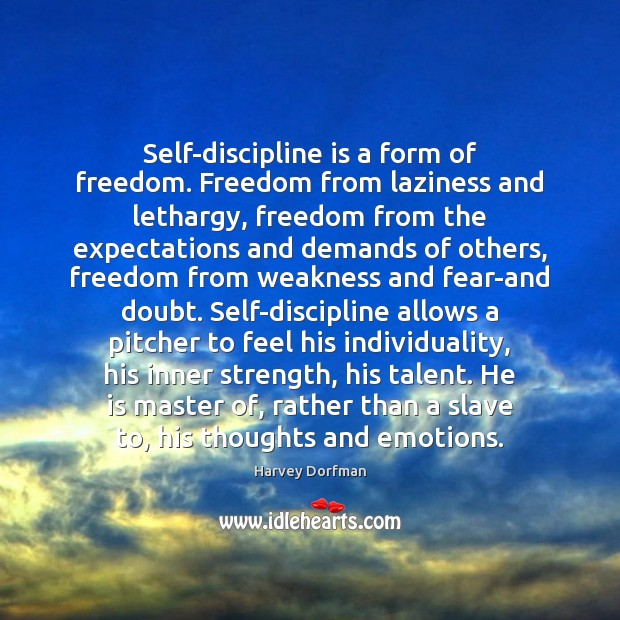Self-discipline is a form of freedom. Freedom from laziness and lethargy, freedom Image