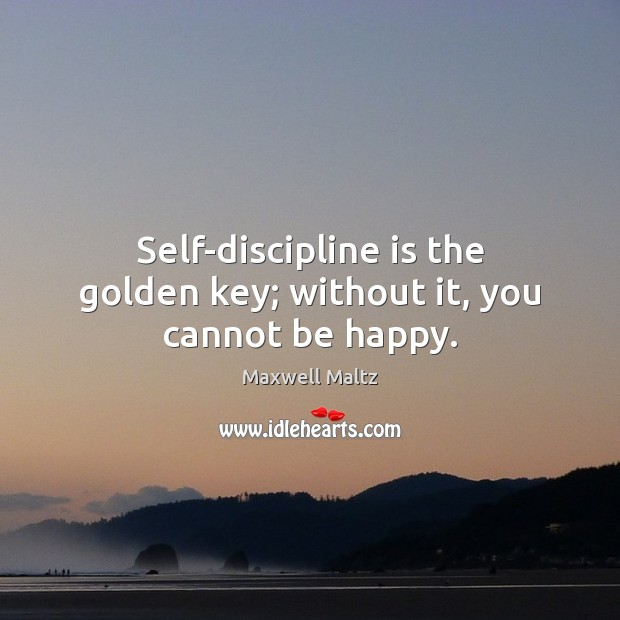 Image, Self-discipline is the golden key; without it, you cannot be happy.