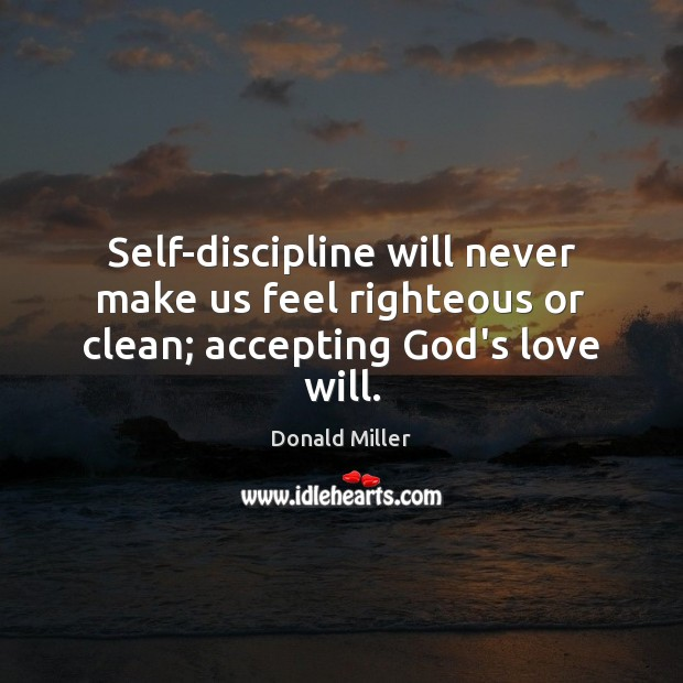 Image, Self-discipline will never make us feel righteous or clean; accepting God's love will.