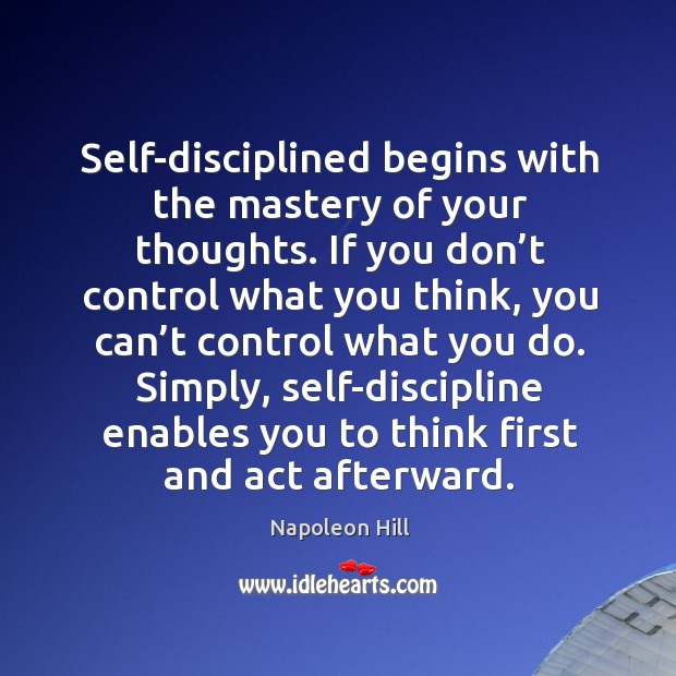 Self-disciplined begins with the mastery of your thoughts. If you don't control what you think. Image