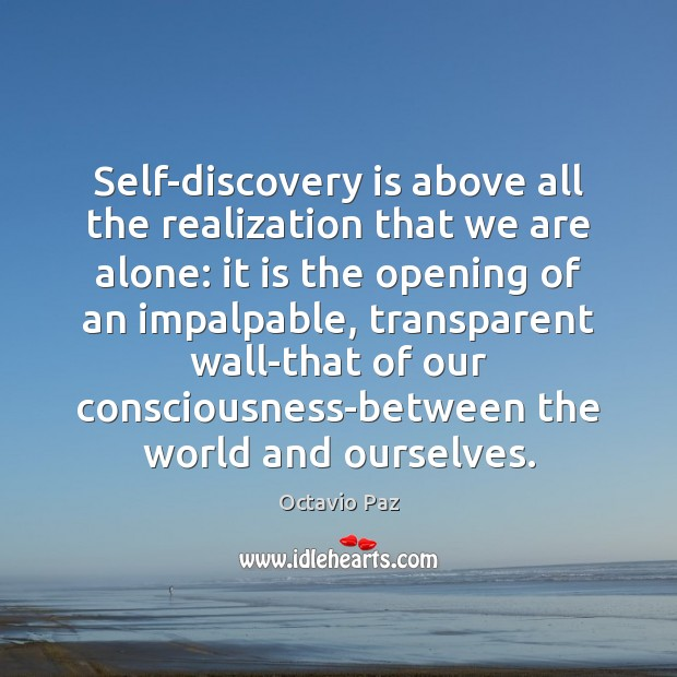 Self-discovery is above all the realization that we are alone: it is Octavio Paz Picture Quote