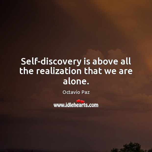 Self-discovery is above all the realization that we are alone. Octavio Paz Picture Quote