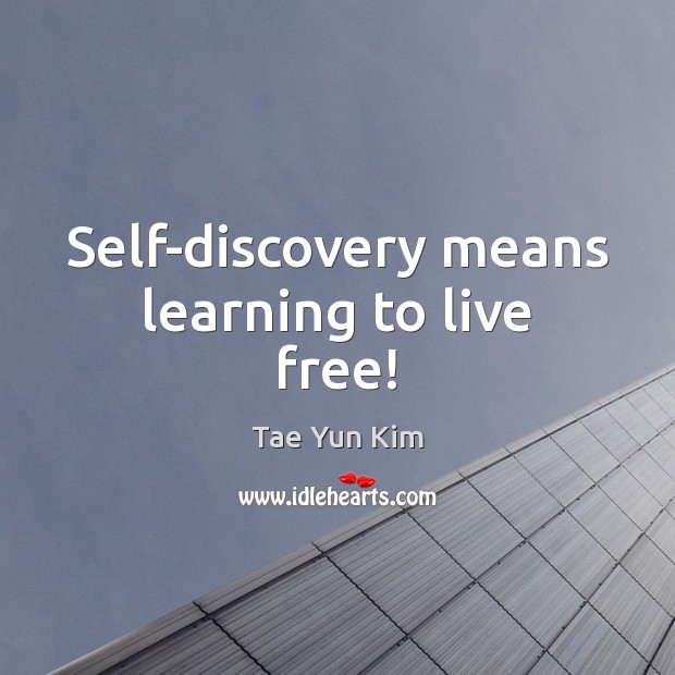 Self-discovery means learning to live free! Tae Yun Kim Picture Quote
