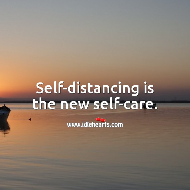 Self-distancing is the new self-care. Social Distancing Quotes Image