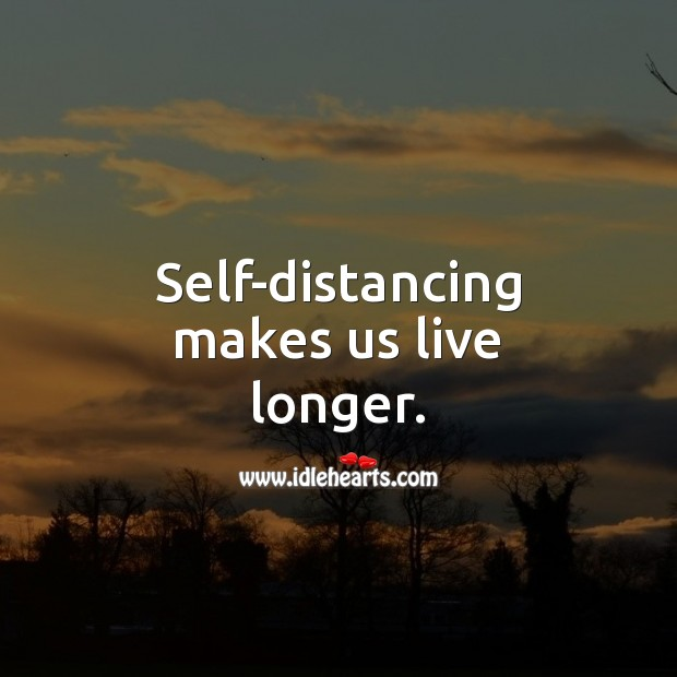 Self-distancing makes us live longer. Social Distancing Quotes Image