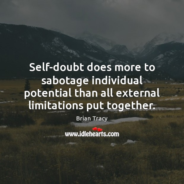 Image, Self-doubt does more to sabotage individual potential than all external limitations put