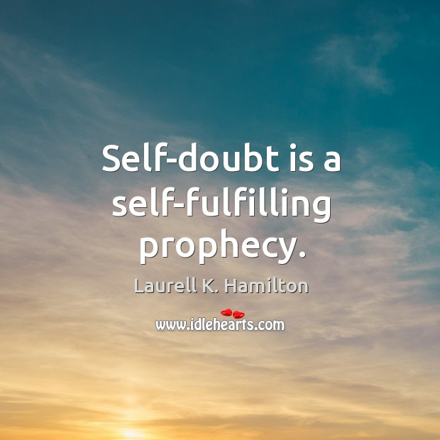 Image, Self-doubt is a self-fulfilling prophecy.