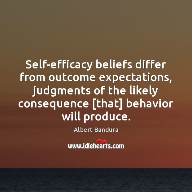 Self-efficacy beliefs differ from outcome expectations, judgments of the likely consequence [that] Albert Bandura Picture Quote