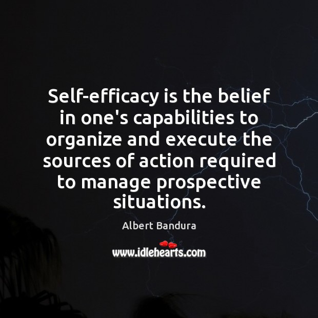Self-efficacy is the belief in one's capabilities to organize and execute the Albert Bandura Picture Quote