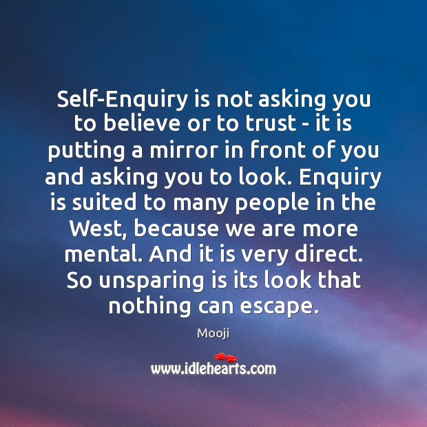 Image, Self-Enquiry is not asking you to believe or to trust – it