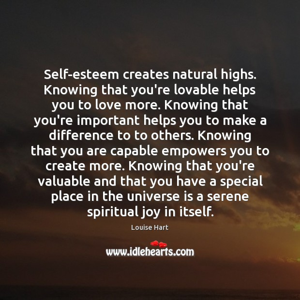 Self-esteem creates natural highs. Knowing that you're lovable helps you to love Louise Hart Picture Quote
