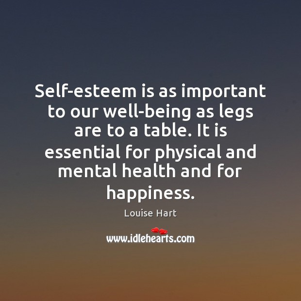 Self-esteem is as important to our well-being as legs are to a Louise Hart Picture Quote