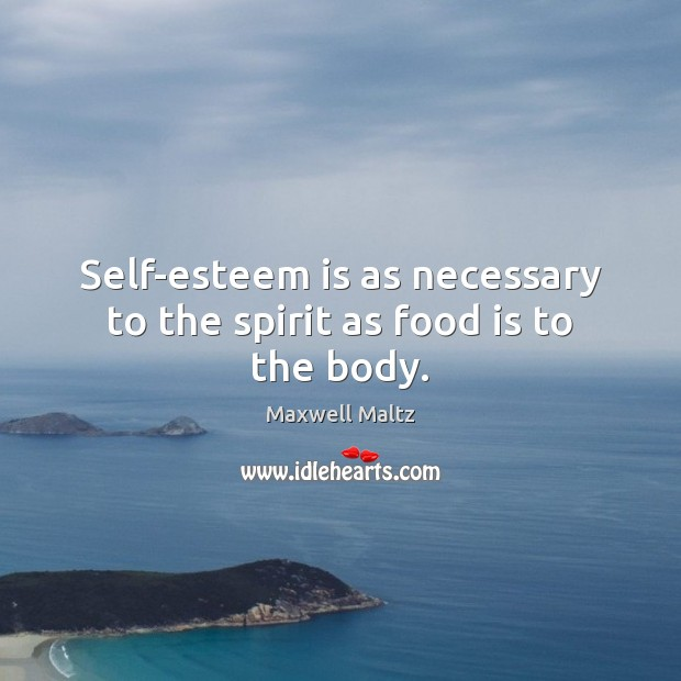 Image, Self-esteem is as necessary to the spirit as food is to the body.