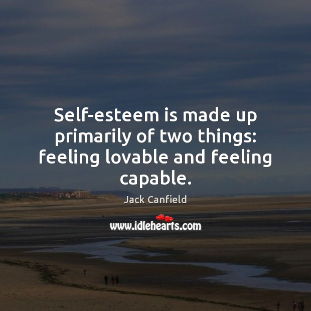 Image, Self-esteem is made up primarily of two things: feeling lovable and feeling capable.